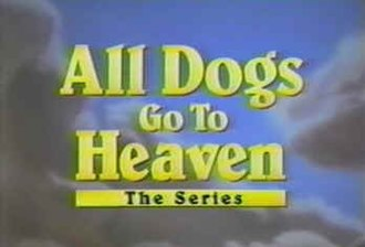 All Dogs Go to Heaven: The Series - The title card of the animated series.