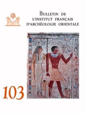 Institut Français d'Archéologie Orientale - Cover of Le Bulletin de l'Institut Français d'Archéologie Orientale (BIFAO), Vol.103 (2003).