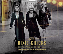 Dixie Chicks - Not Ready to Make Nice.png