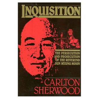 Inquisition: The Persecution and Prosecution of the Reverend Sun Myung Moon - Image: Inquisition Sherwood
