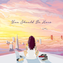 Kehlani - You Should Be Here cover.png