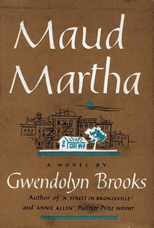 maud martha by gwendolyn brooks essay Maud martha essay, research paper maud martha gwendolyn brooks was a black poet from kansas who wrote in the early twentieth century she was the first black woman to.