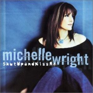 Shut Up and Kiss Me (album) - Image: Michelle Wright Shut Up And Kiss Me