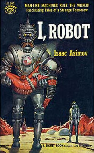 "Three Laws of Robotics - This cover of I, Robot illustrates the story ""Runaround"", the first to list all Three Laws of Robotics."