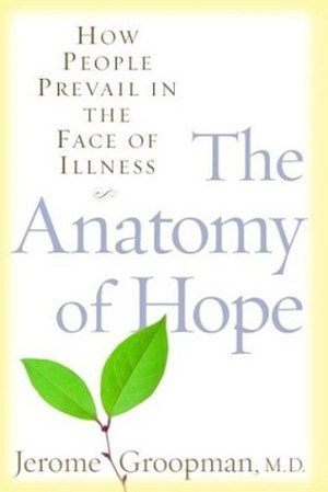 Anatomy of Hope - Image: Jérôme E. Groopman The anatomy of hope how people prevail in the face of illness
