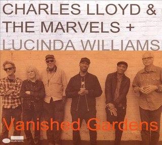 <i>Vanished Gardens</i> 2018 studio album by Charles Lloyd, The Marvels, and Lucinda Williams