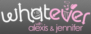 Whatever with Alexis and Jennifer - Image: Whatever