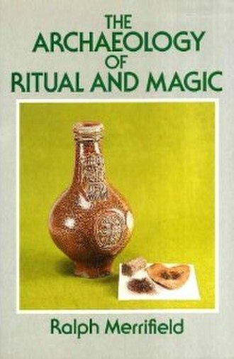 The Archaeology of Ritual and Magic - The first edition cover of the book, depicting a 17th-century bellarmine witch-bottle found in an old mill-stream, Great College Street, London