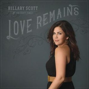 Love Remains (Hillary Scott album) - Image: Hillary Scott and Family Love Remains