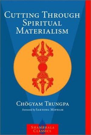Spiritual materialism - Cutting Through Spiritual Materialism by Chögyam Trungpa