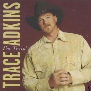 I'm Tryin' - Image: Trace Adkins I'm Tryin'