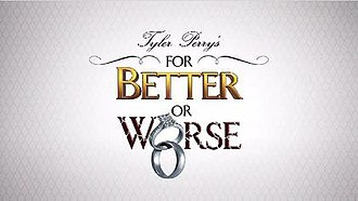 Tyler Perry's For Better or Worse - Image: Tyler Perrys For Betteror Worse Intertitle