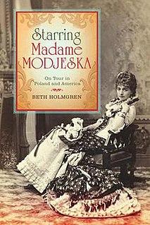 <i>Starring Madame Modjeska</i> 2011 biography by Beth Holmgren