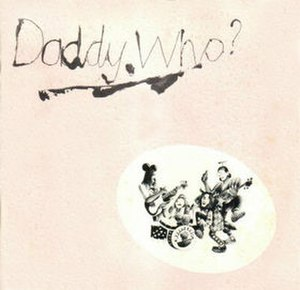 Daddy Who? Daddy Cool - Image: Daddy Who? Daddy Cool (Daddy Cool album cover art)