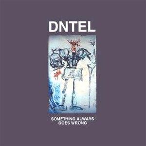 Something Always Goes Wrong - Image: Dntel Something