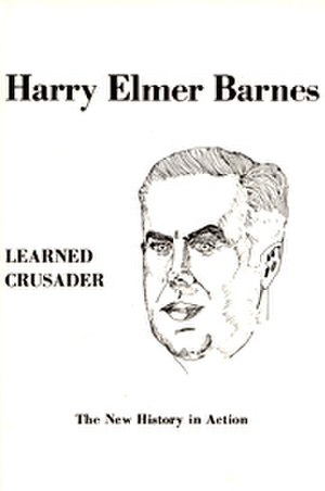 Harry Elmer Barnes - Front cover of Harry Elmer Barnes, Learned Crusader, by Arthur Goddard (ed.)