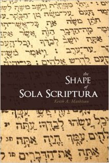 <i>The Shape of Sola Scriptura</i> book by Keith Mathison