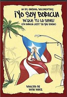 <i>Yo soy Boricua, paque tu lo sepas!</i> (film) 2006 film by Liz Garbus