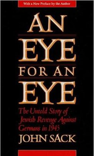 An Eye for an Eye: The Untold Story of Jewish Revenge Against Germans in 1945 - Image: An Eye For An Eye (book cover) by John Sack (1993)