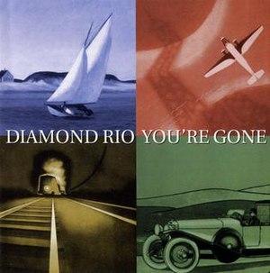 You're Gone (Diamond Rio song) - Image: Diamond Rio You're Gone