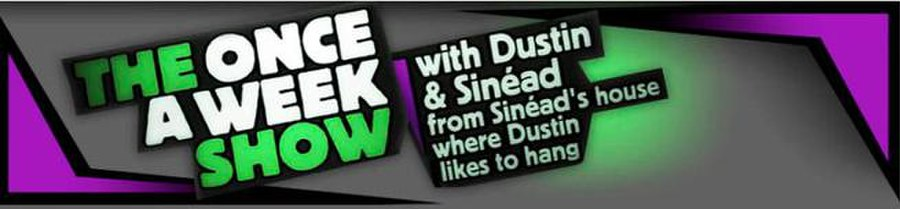 The Once a Week Show with Dustin and Sinéad from Sinéad's House Where Dustin Likes to Hang