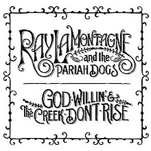 Ray LaMontagne and the Pariah Dogs, God Willin' and the Creek Don't Rise.jpg
