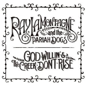 God Willin' & the Creek Don't Rise - Image: Ray La Montagne and the Pariah Dogs, God Willin' and the Creek Don't Rise