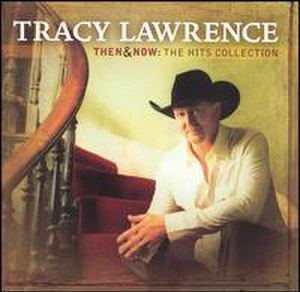 Then & Now: The Hits Collection - Image: Then & Now, The Hits Collection (Tracey Lawrence album) coverart