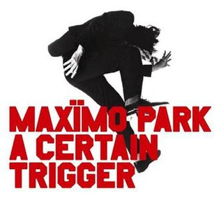 <i>A Certain Trigger</i> 2005 studio album by Maxïmo Park