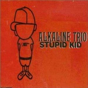 Stupid Kid - Image: Alkaline Trio Stupid Kid cover 2