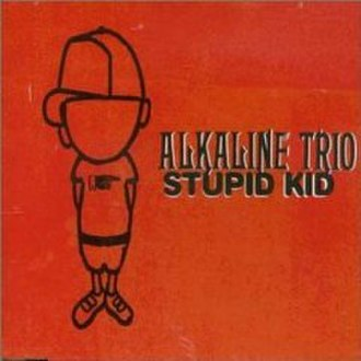 Stupid Kid - Image: Alkaline Trio Stupid Kid cover 2
