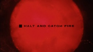 Halt and Catch Fire (TV series) - Image: Halt and Catch Fire Intertitle