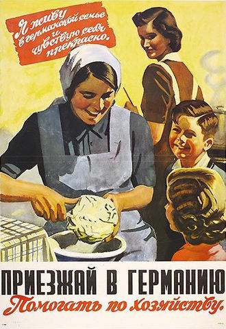 "Ostarbeiter - A Russian-language Nazi poster reading ""I live with a German family and feel just fine. Come to Germany to help with household chores."""