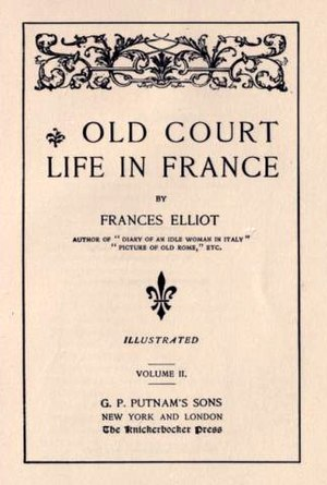 Frances Minto Elliot - 1893 edition of Old Court Life in France  by Frances Minto Elliot