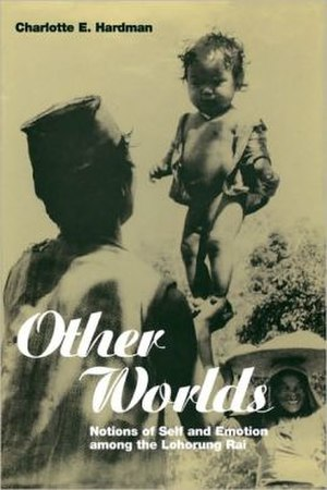Other Worlds: Notions of Self and Emotion among the Lohorung Rai - Image: Other Worlds, Notions of Self and Emotion among the Lohorung Rai