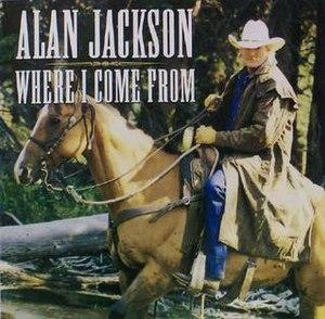 Where I Come From (Alan Jackson song) - Image: Alan Jackson Where I Come From