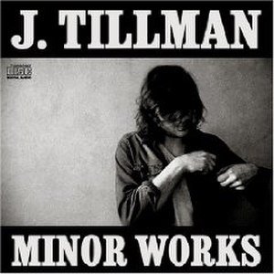 Minor Works - Image: Artist J TILLMAN album MINOR WORKS