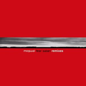 Mogwai Fear Satan - Mogwai Fear Satan Remixes