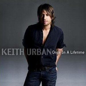 Once in a Lifetime (Keith Urban song) - Image: Once in a Lifetime Keith Urban song