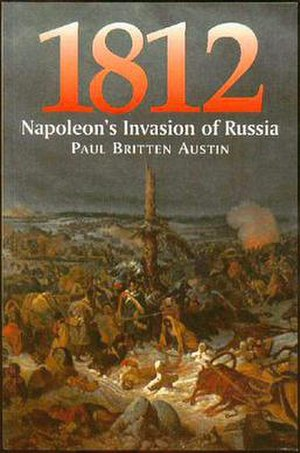 Paul Britten Austin - Cover of Britten Austin's 25-year project, an eyewitness-only account of Napoleon's 1812 Invasion of Russia