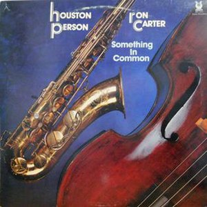 Something in Common (Houston Person and Ron Carter album) - Image: Something in Common (Houston Person and Ron Carter album)