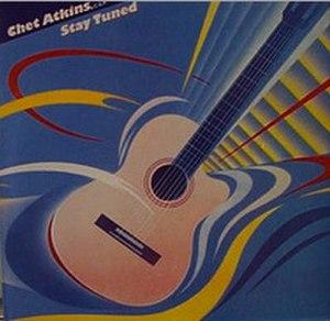 Stay Tuned (Chet Atkins album) - Image: Stay Tuned Chet Atkins