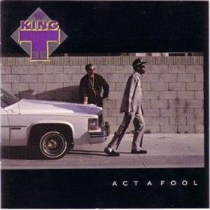 Act a Fool (album) - Image: Actafoolkingtee