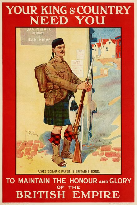 "A 1914 recruitment poster (>o 17 by the Parliamentary Recruitment Committee) shows a Scottish soldier in Belgium, in response to Germany describing the Treaty of London, which protected Belgium's independence and neutrality, as a ""scrap of paper"" when they invaded in August 1914.[4]"