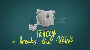 Tracey Breaks the News - Image: Tracey Breaks the News