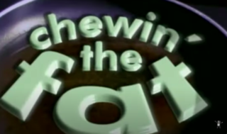 <i>Chewin the Fat</i> Television series