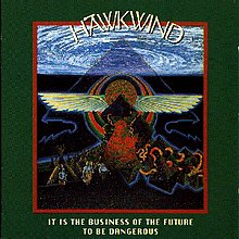 It Is the Business of the Future to Be Dangerous - Hawkwind.jpg