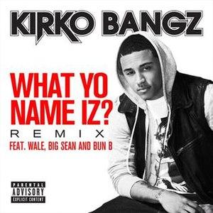 What Yo Name Iz? - Image: Kirko Bangz Remix What Yo Name Iz