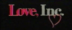 "The word ""Love, Inc."" appear in front of a black screen. The words ""Love,"" and ""Inc."" are shown in red/pink and silver respectively, with a pink heart attached to the bottom of ""Inc."""