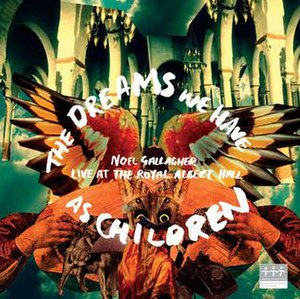 The Dreams We Have as Children – Live at the Royal Albert Hall - Image: Noel Gallagher The Dreams We Have As Children